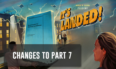 18th Edition - Changes to Part 7